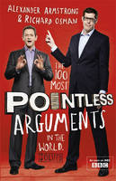 Cover for The 100 Most Pointless Arguments in the World by Alexander Armstrong, Richard Osman