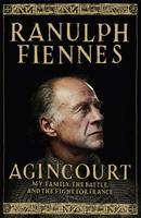 Cover for Agincourt My Family, the Battle and the Fight for France by Sir Ranulph Fiennes, OBE