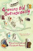 Growing Old Outrageously A Memoir of Travel, Food and Friendship