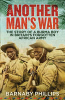 Another Man's War The Story of a Burma Boy in Britain's Forgotten African Army