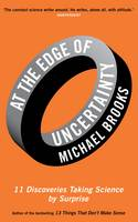 Cover for At the Edge of Uncertainty 11 Discoveries Taking Science by Surprise by Michael Brooks
