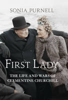 Cover for First Lady The Life and Wars of Clementine Churchill by Sonia Purnell