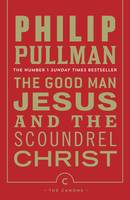Cover for The Good Man Jesus and the Scoundrel Christ by Philip Pullman