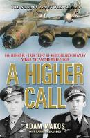 A Higher Call The Incredible True Story of Heroism and Chivalry During the Second World War