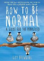 Cover for How to be Normal Advice for the Perplexed by Guy Browning