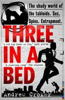 Three in A Bed The Shady World of the Tabloids. Sex. Spies. Entrapment.
