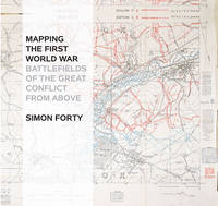 Book Cover for Mapping the First World War Battlefields of the Great Conflict from Above by Simon Forty