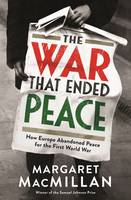 Book Cover for The War That Ended Peace How Europe Abandoned Peace for the First World War by Margaret MacMillan