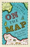 Cover for On the Map Why the World Looks the Way it Does by Simon Garfield