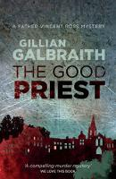 Cover for The Good Priest A Father Vincent Ross Mystery by Gillian Galbraith