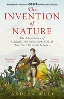 Cover for Invention of Nature The Adventures of Alexander Von Humboldt, the Lost Hero of Science by Andrea Wulf