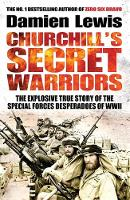 Cover for Churchill's Secret Warriors The Explosive True Story of the Special Forces Desperadoes of WWII by Damien Lewis