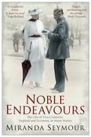 Book Cover for Noble Endeavours The Life of Two Countries, England and Germany, in Many Stories by Miranda Seymour