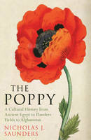 The Poppy A Cultural History from Ancient Egypt to Flanders Fields to Afghanistan