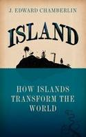 Cover for Island How Islands Transform the World by J. Edward Chamberlin