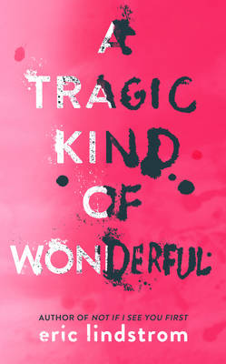Cover for A Tragic Kind of Wonderful by Eric Lindstrom