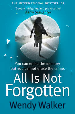 Cover for All is Not Forgotten by Wendy Walker