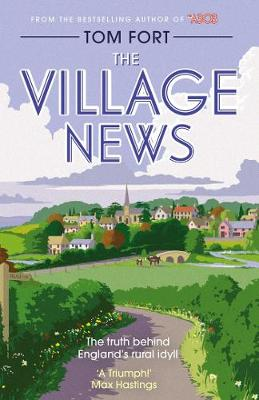 Cover for The Village News The Truth Behind England's Rural Idyll by Tom Fort