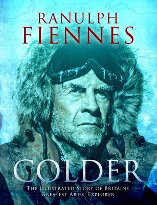 Colder The Illustrated Story of Britain's Greatest Polar Explorer
