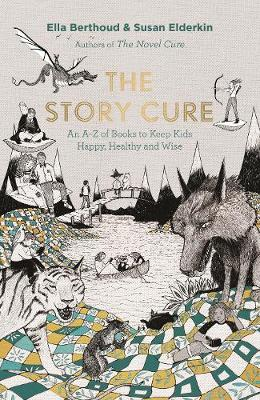 Cover for The Story Cure An A-Z of Books to Keep Kids Happy, Healthy and Wise by Ella Berthoud, Susan Elderkin