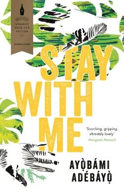 Cover for Stay With Me by Ayobami Adebayo