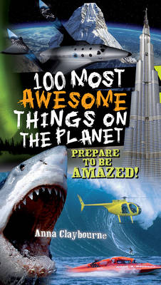 Cover for 100 Most Awesome Things on the Planet by Anna Claybourne