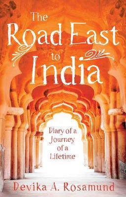 The Road East to India Diary of a Journey of a Lifetime