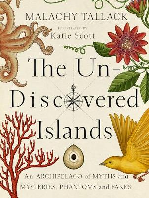 The Un-Discovered Islands An Archipelago of Myths and Mysteries, Phantoms and Fakes