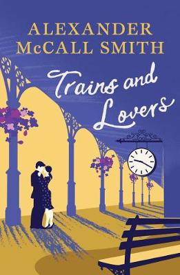 Cover for Trains & Lovers The Heart's Journey by Alexander McCall Smith