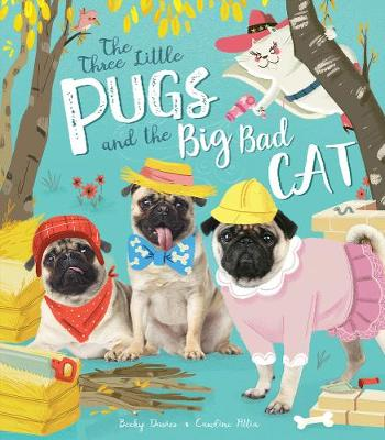 Cover for The Three Little Pugs and the Big Bad Cat by Becky Davies