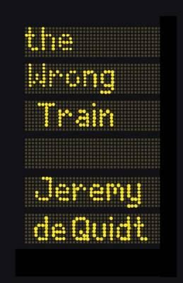 Cover for The Wrong Train by Jeremy De Quidt