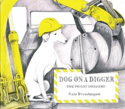 Cover for Dog on a Digger The Tricky Incident by Kate Prendergast
