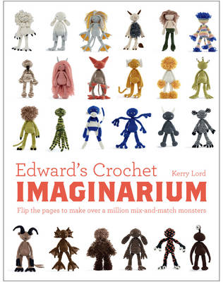 Edward's Crochet Imaginarium Flip the Pages to Make Over a Million Mix-and-Match Monsters