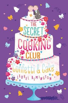 Cover for The Secret Cooking Club: Confetti & Cake by Laurel Remington