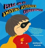 Cover for Isaac and His Amazing Asperger Superpowers! by Melanie Walsh