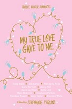 Cover for My True Love Gave to Me Valentine's Edition by Stephanie Perkins, Holly Black, David Levithan