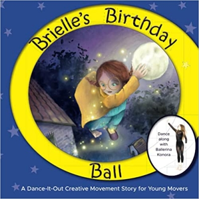 Brielle's Birthday Ball A Dance-It-Out Creative Movement Story for Young Movers