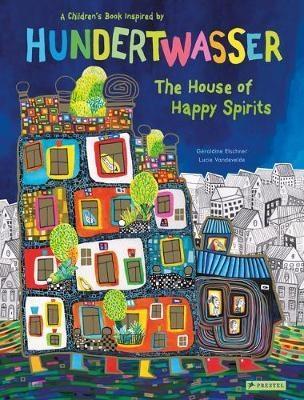 House of Happy Spirits: A Children's Book Inspired by Friedensreich Hundertwasser
