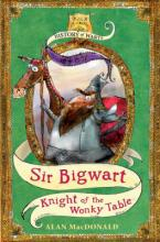 Cover for History of Warts. Sir Bigwart: Knight Of The Wonky Table by Alan Macdonald
