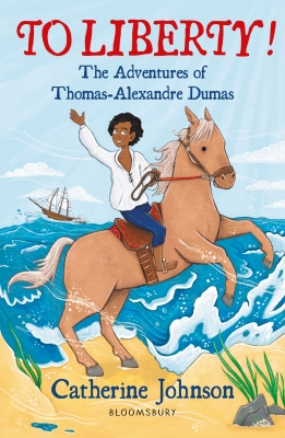 Cover for To Liberty! The Adventures of Thomas-Alexandre Dumas: A Bloomsbury Reader by Catherine Johnson