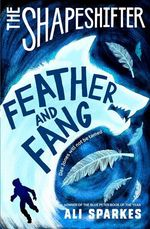 Cover for The Shapeshifter: Feather and Fang by Ali Sparkes