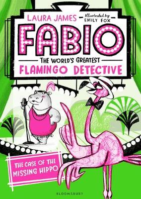 Cover for Fabio The World's Greatest Flamingo Detective: The Case of the Missing Hippo by Laura James