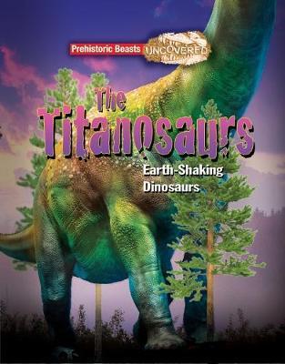 Titanosaur Prehistoric Beasts Uncovered - The Giant Earth Shaking Dinosaur