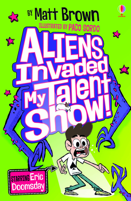 Cover for Aliens Invaded My Talent Show! by Matt Brown