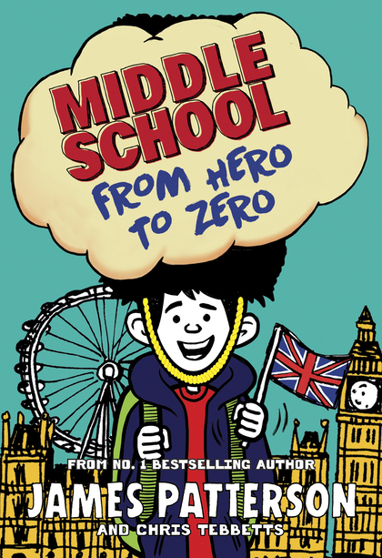 Cover for Middle School: From Hero to Zero by James Patterson