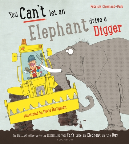 Cover for You Can't Let an Elephant Drive a Digger by Patricia Cleveland-Peck