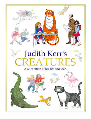 Judith Kerr's Creatures A Celebration of the Life and Work of Judith Kerr