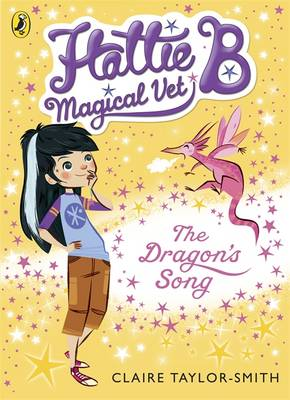 Cover for Hattie B, Magical Vet: The Dragon's Song (Book 1) by Claire Taylor-Smith
