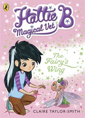 Cover for Hattie B, Magical Vet: The Faery's Wing by Claire Taylor-Smith