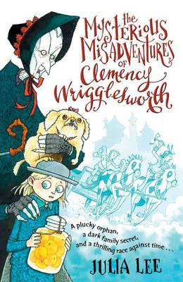 Cover for The Mysterious Misadventures of Clemency Wrigglesworth by Julia Lee